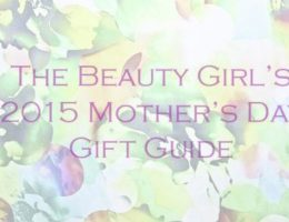 The Beauty Girl's 2015 Mother's Day Gift Guide